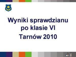 Wyniki sprawdzianu po klasie VI Tarnw 2010 Wyniki