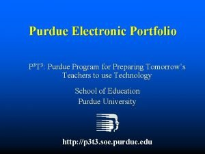 Purdue Electronic Portfolio P 3 T 3 Purdue