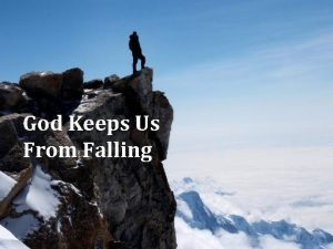 God Keeps Us From Falling Our Salvation Gods