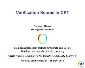 Verification Scores in CPT Simon J Mason simoniri