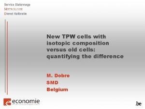 Service Etalonnage METROLOGIE Dienst Kalibratie New TPW cells