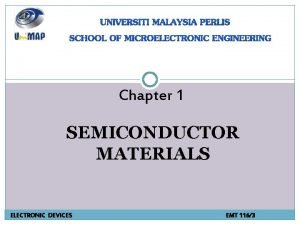 Chapter 1 SEMICONDUCTOR MATERIALS ELECTRONIC DEVICES EMT 1163