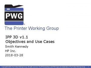 TM The Printer Working Group IPP 3 D