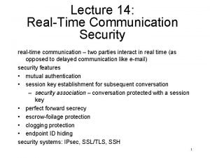 Lecture 14 RealTime Communication Security realtime communication two