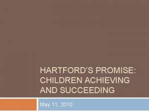 HARTFORDS PROMISE CHILDREN ACHIEVING AND SUCCEEDING May 11