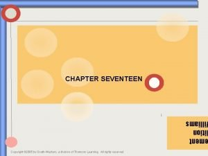 CHAPTER SEVENTEEN 1 ment ition illiams Copyright 2005
