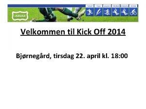Velkommen til Kick Off 2014 Bjrnegrd tirsdag 22