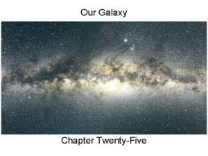 Our Galaxy Chapter TwentyFive Guiding Questions 1 What