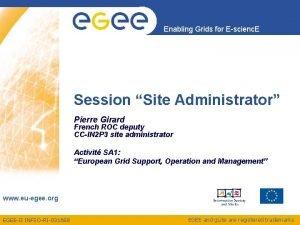 Enabling Grids for Escienc E Session Site Administrator