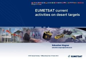 EUMETSAT current activities on desert targets Sbastien Wagner