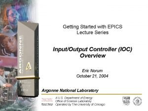 Getting Started with EPICS Lecture Series InputOutput Controller