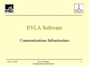 EVLA Software Communications Infrastructure June 14 2004 EVLA