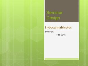 Seminar Design Endocannabinoids Seminar Fall 2015 Set up