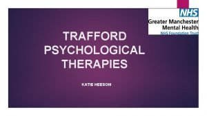 TRAFFORD PSYCHOLOGICAL THERAPIES KATIE HEESOM What is mental