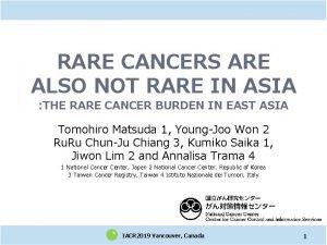 RARE CANCERS ARE ALSO NOT RARE IN ASIA