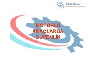 MOTORLU ARALARDA GVENLK Makinelerinde meydana gelen kaza trleri