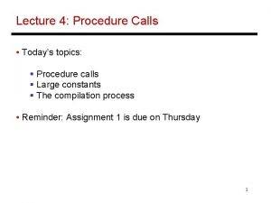 Lecture 4 Procedure Calls Todays topics Procedure calls