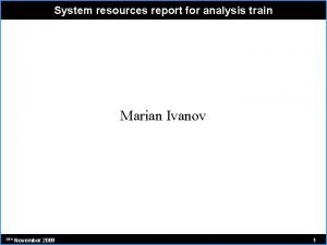 System resources report for analysis train Marian Ivanov