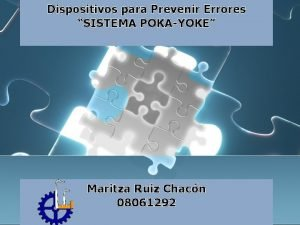 Dispositivos para Prevenir Errores SISTEMA POKAYOKE Maritza Ruiz