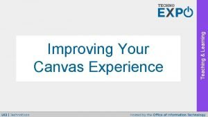Teaching Learning Improving Your Canvas Experience Teaching Learning