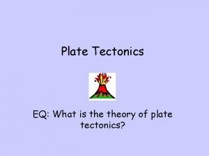 Plate Tectonics EQ What is theory of plate