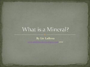 What is a Mineral By Liz La Rosa