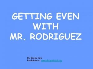 GETTING EVEN WITH MR RODRIGUEZ By Becky Kew