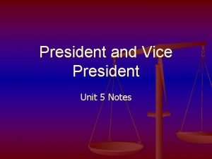 President and Vice President Unit 5 Notes Duties