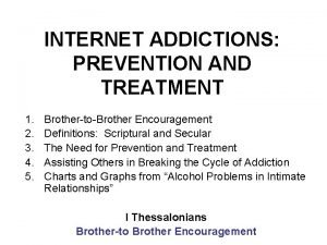 INTERNET ADDICTIONS PREVENTION AND TREATMENT 1 2 3