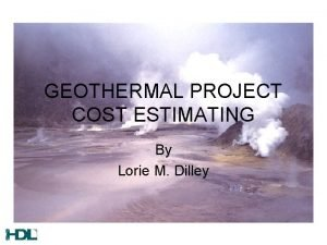 GEOTHERMAL PROJECT COST ESTIMATING By Lorie M Dilley