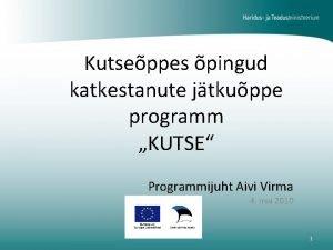 Kutseppes pingud katkestanute jtkuppe programm KUTSE Programmijuht Aivi