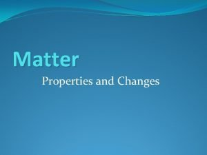 Matter Properties and Changes Physical Properties Can be