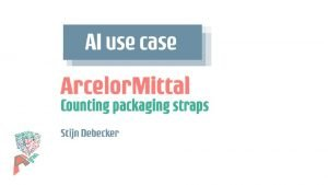 Counting packaging straps Arcelor Mittal Stijn Debecker Counting