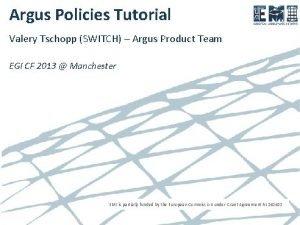 Argus Policies Tutorial Valery Tschopp SWITCH Argus Product