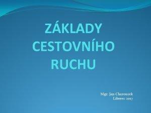 ZKLADY CESTOVNHO RUCHU Mgr Jan Charousek Liberec 2017
