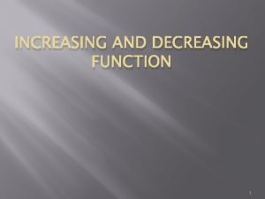INCREASING AND DECREASING FUNCTION 1 STRICTLY INCREASING FUNCTION