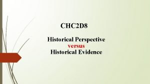 CHC 2 D 8 Historical Perspective versus Historical