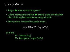 Energi Angin Angin udara yang bergerak Udara mempunyai