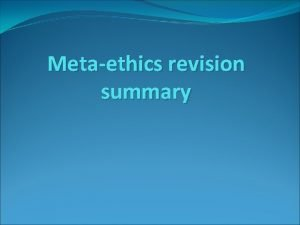Metaethics revision summary Key Words to be happy
