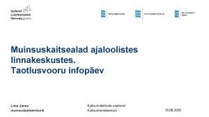Muinsuskaitsealad ajaloolistes linnakeskustes Taotlusvooru infopev Liina Jnes muinsuskaitsenunik