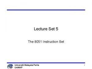 Lecture Set 5 The 8051 Instruction Set Universiti