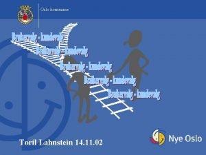 Oslo kommune Toril Lahnstein 14 11 02 Oslo
