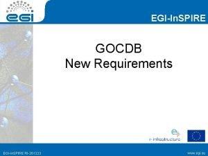 EGIIn SPIRE GOCDB New Requirements EGIIn SPIRE RI261323