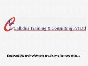 Employability to Employment to Life long learning skills