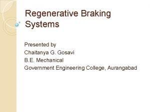 Regenerative Braking Systems Presented by Chaitanya G Gosavi
