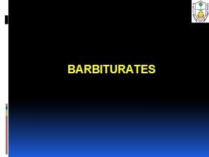 BARBITURATES Barbiturates are addictive producing physical dependence and