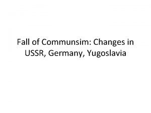 Fall of Communsim Changes in USSR Germany Yugoslavia