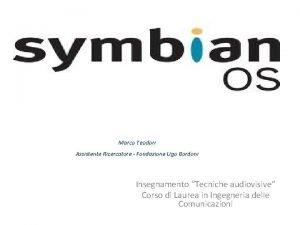 Symbian Marco Teodori Assistente Ricercatore Fondazione Ugo Bordoni