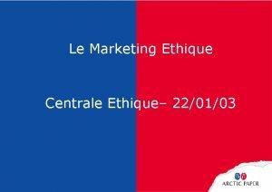 Le Marketing Ethique Centrale Ethique 220103 2 Le