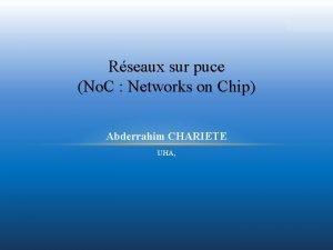 Rseaux sur puce No C Networks on Chip